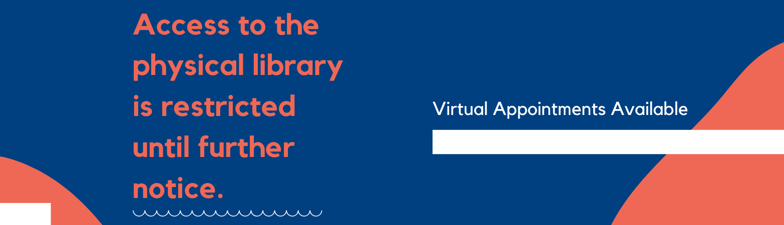 access to the physical library is restricted until further notice. virtual appointments are available.