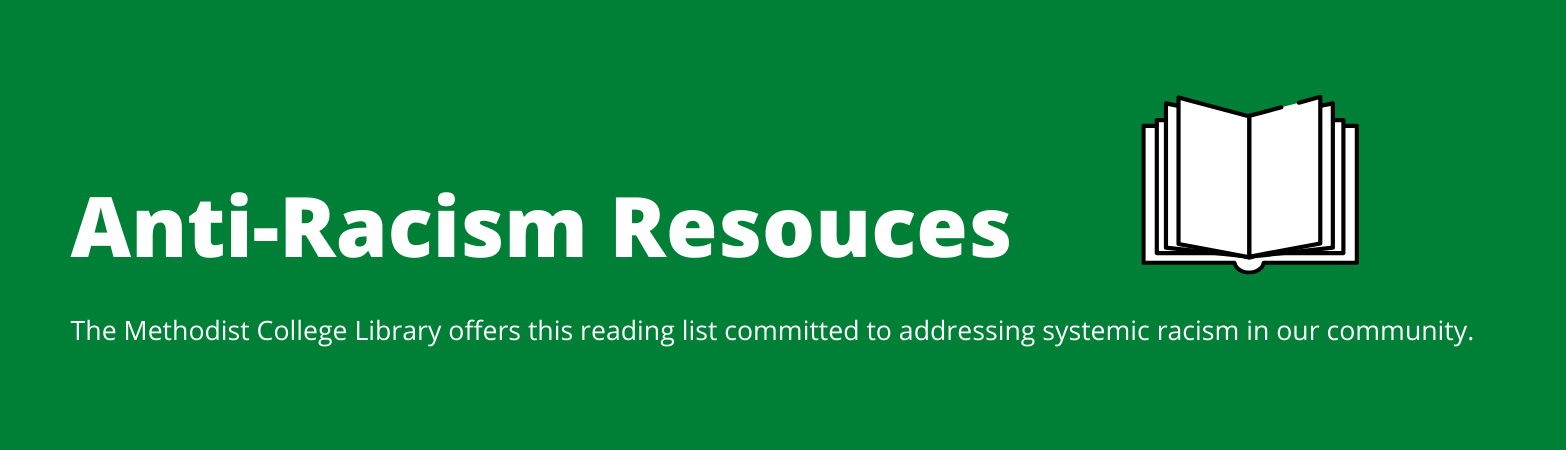 Anti-Racism resources The Methodist College Library offers this reading list committed to addressing systemic racism in our community.
