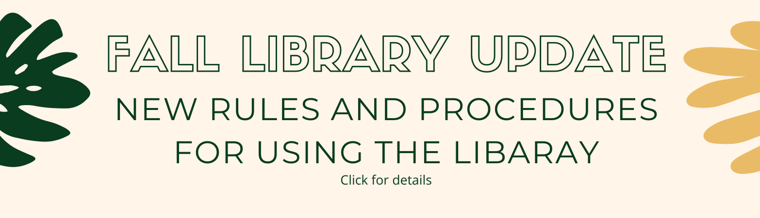 Fall library update. new rules and procedures for using the library. click for details.
