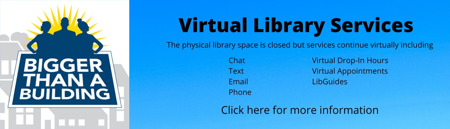 Virtual library services. The physical library space is closed but services continue virtually. click for more information.
