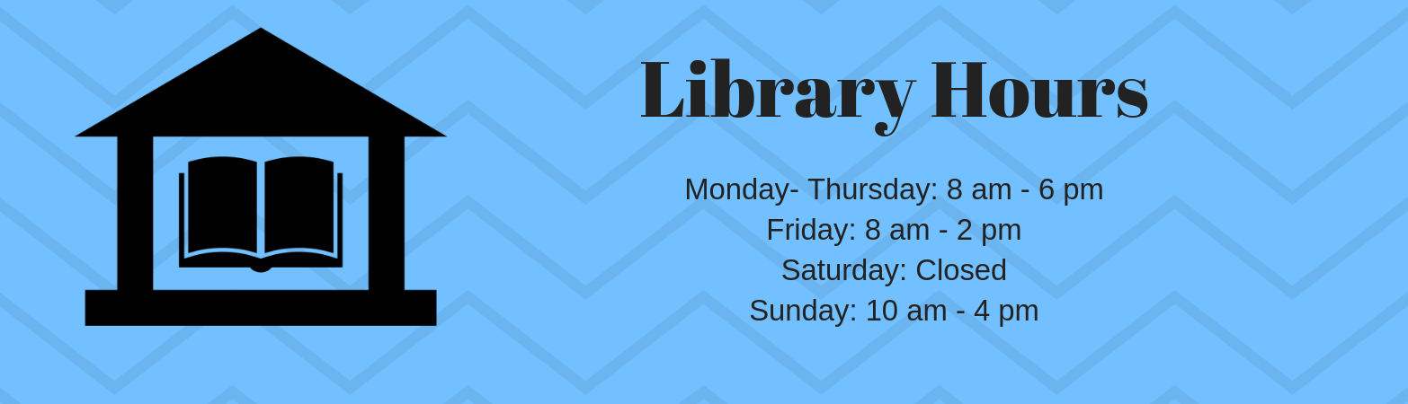 Library Hours Monday- Thursday: 8 am - 6 pm Friday: 8 am - 2 pm Saturday: Closed Sunday:  10 am- 4 pm