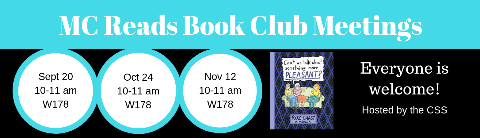 """MC Reads Book Club Meetings Sept 20, Oct 24 Nov 12, 10-11 am in W178 disucssing """"Can't We Talk about something More Plesant."""" Everyone welcome. hosted by the css."""