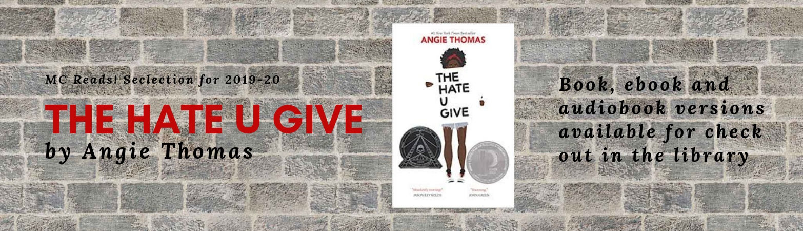 MC Reads Selection for 2019-20 The Hate U Give by Angie Thomas, book, ebook and audiobook versions available for check out in the library