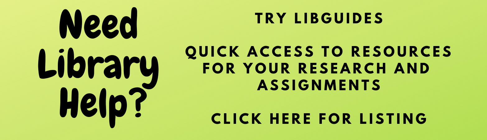 Need Library Help? Try Libguides. Click for listing.