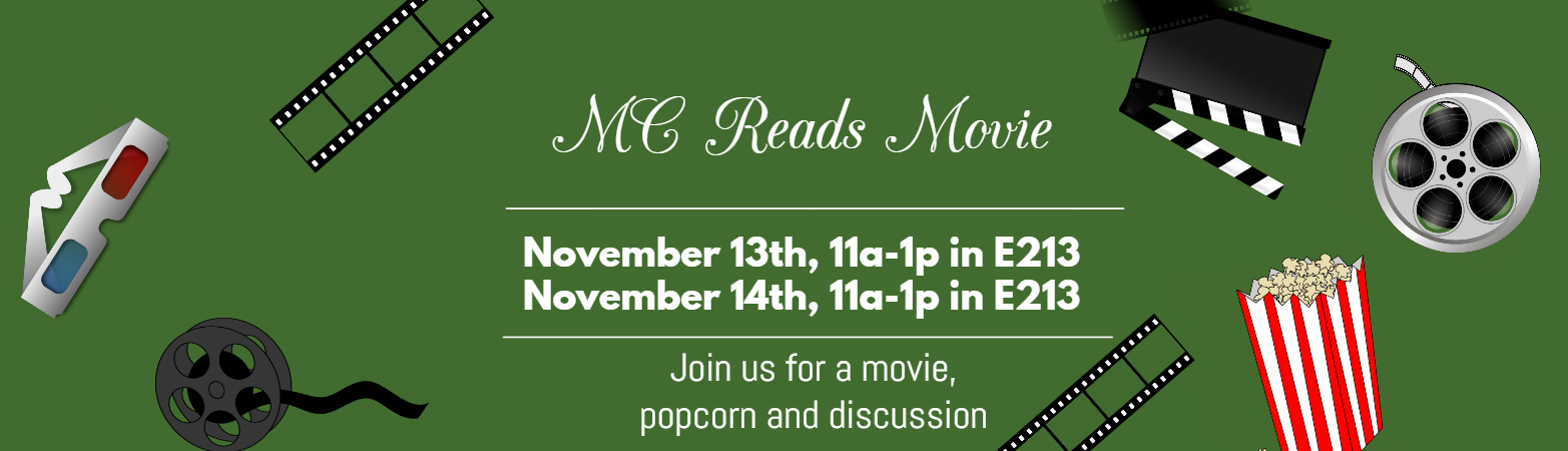 MC reads November  Movie  Wednesday, november 13 in E215 and 14 in E213,  11 am to 1 pm. join us for a movie, popcorn and discussion.