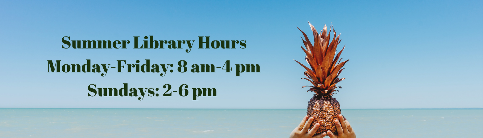 Summer Library Hours Monday-Friday 8 am -4 pm Sundays 2-6 pm